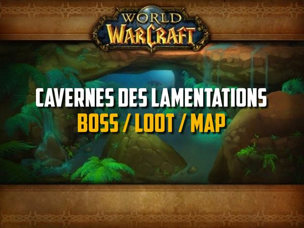Guide des Cavernes des lamentations sur WoW Classic (Boss, Loot, Map)