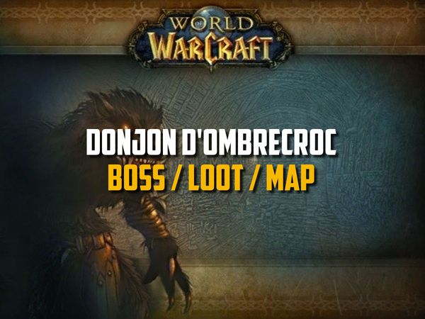Guide du Donjon d'Ombrecroc sur WoW Classic (Boss, Loot, Map)