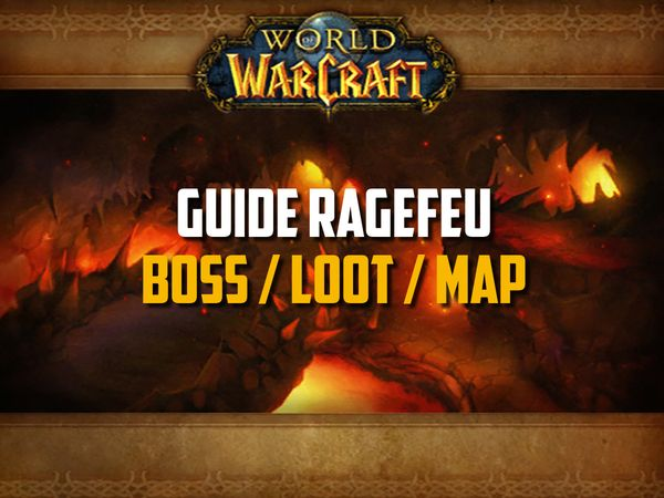 Guide du Gouffre de Ragefeu sur WoW Classic (Boss, Loot, Map)