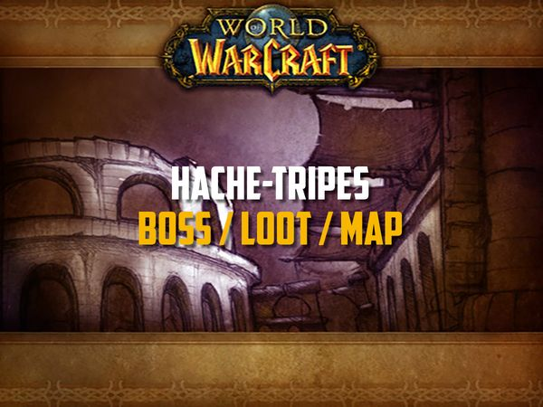 Guide de Hache-Tripes sur WoW Classic (Boss, Loot, Map)