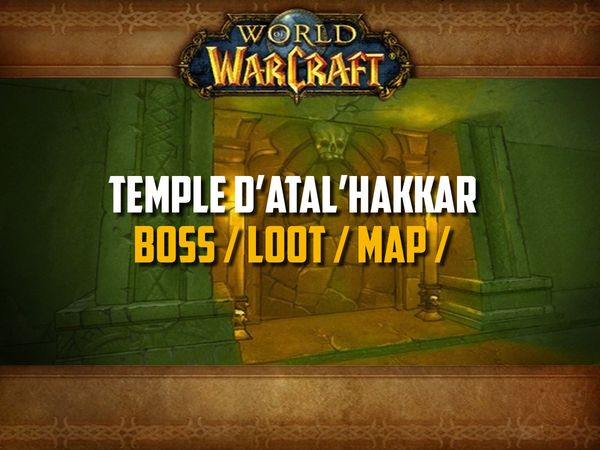 Guide du Temple d'Atal'Hakkar sur WoW Classic (Boss, Loot, Map)